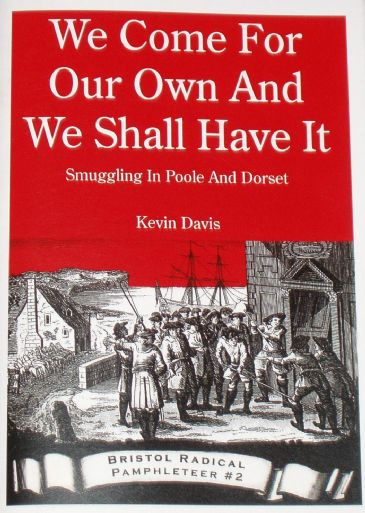 We Come For Our Own and We Shall Have It - Smuggling in Poole and Dorset, by Kevin Davis